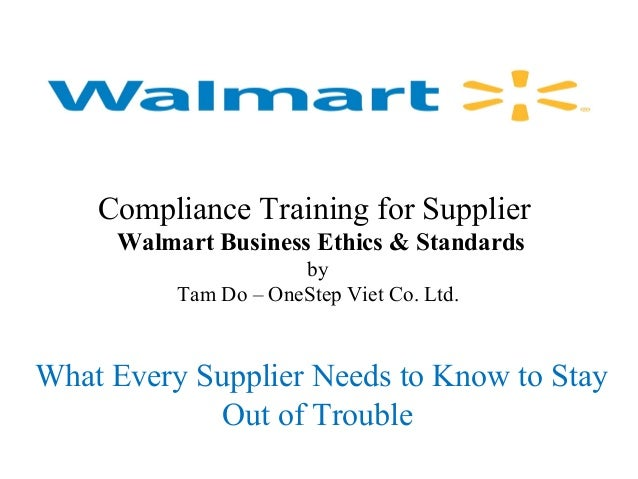 walmart ethics and compliance Walmart ethics paper walmart manages ethics and compliance challenges regina fernanders professor ziegler ethics and advocacy for hr professionals april 26, 2015 walmart manages ethics and compliance challenges examine the manner in which walmart's business philosophy has impacted its perception of being unethical.