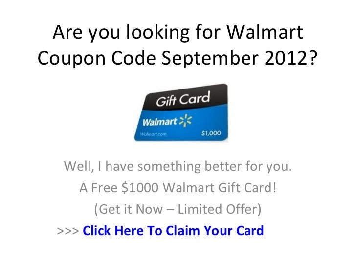 Are you looking for WalmartCoupon Code September 2012?  Well, I have something better for you.    A Free $1000 Walmart Gif...