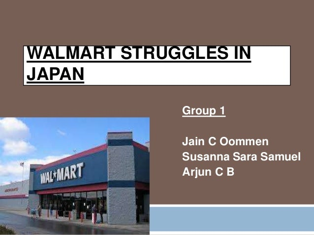 WALMART STRUGGLES IN JAPAN Group 1 Jain C Oommen Susanna Sara Samuel Arjun C B