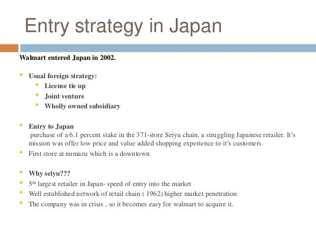 business strategy of wal mart in japan Globalisation is described as a process of world wide integration of culture, technology, social, political and economic factors it is all about .