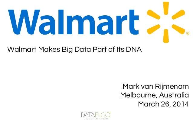 Mark van Rijmenam Melbourne, Australia March 26, 2014 Walmart Makes Big Data Part of Its DNA