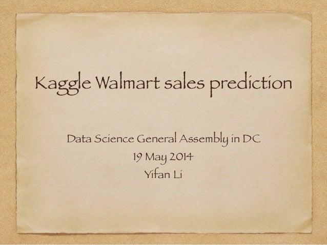 Kaggle Walmart sales prediction Data Science General Assembly in DC 19 May 2014 Yifan Li