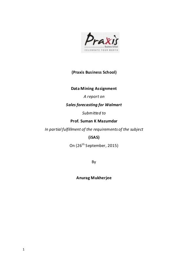1 (Praxis Business School) Data Mining Assignment A report on Sales forecasting for Walmart Submitted to Prof. Suman K Maz...