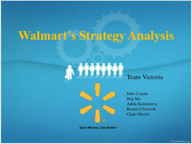 Walmart's Strategy Analysis                                    Team Victoria                                    Julie Cous...