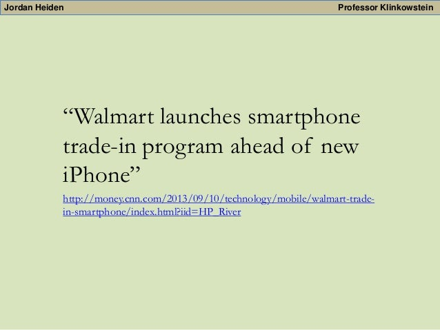"""Jordan Heiden  Professor Klinkowstein  """"Walmart launches smartphone trade-in program ahead of new iPhone"""" http://money.cnn..."""