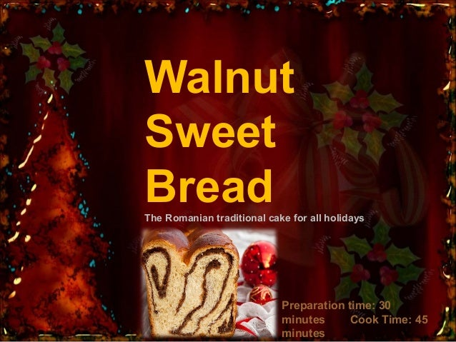 Walnut Sweet Bread The Romanian traditional cake for all holidays  Preparation time: 30 minutes   Cook Time: 45 minutes