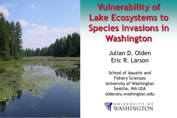 Vulnerability ofLake Ecosystems toSpecies Invasions in    Washington     Julian D. Olden      Eric R. Larson      School o...