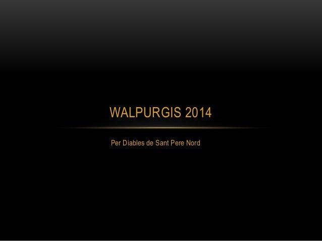 Per Diables de Sant Pere Nord WALPURGIS 2014