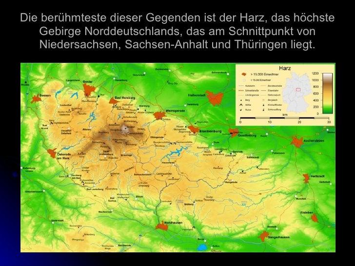 Die berühmteste dieser Gegenden ist der Harz, das höchste Gebirge Norddeutschlands, das am Schnittpunkt von Niedersachsen,...