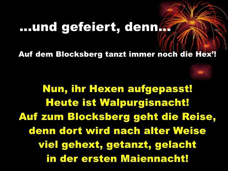 … und gefeiert, denn…   <ul><li>Auf dem Blocksberg tanzt immer noch die Hex'! </li></ul><ul><li>Nun, ihr Hexen aufgepasst!...