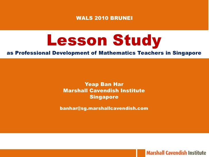 WALS 2010 BRUNEI Lesson Study as Professional Development of Mathematics Teachers in Singapore Yeap Ban Har Marshall Caven...