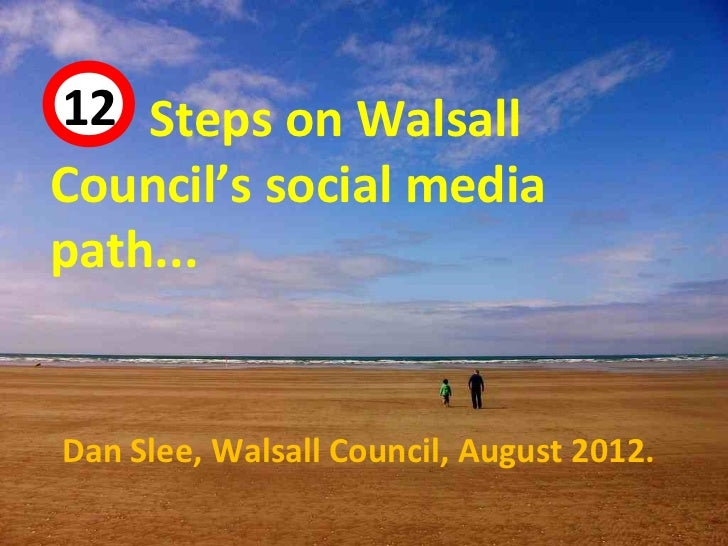 12 Steps on Walsall 44Council's social mediapath...Dan Slee, Walsall Council, August 2012.