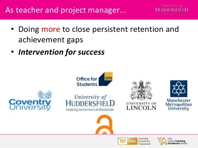 • Doing more to close persistent retention and achievement gaps • Intervention for success As teacher and project manager....