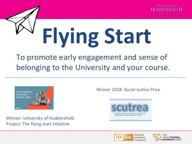 Flying Start To promote early engagement and sense of belonging to the University and your course. Winner: University of H...