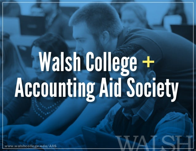 Walsh College + Accounting Aid Society www.walshcollege.edu/AAS