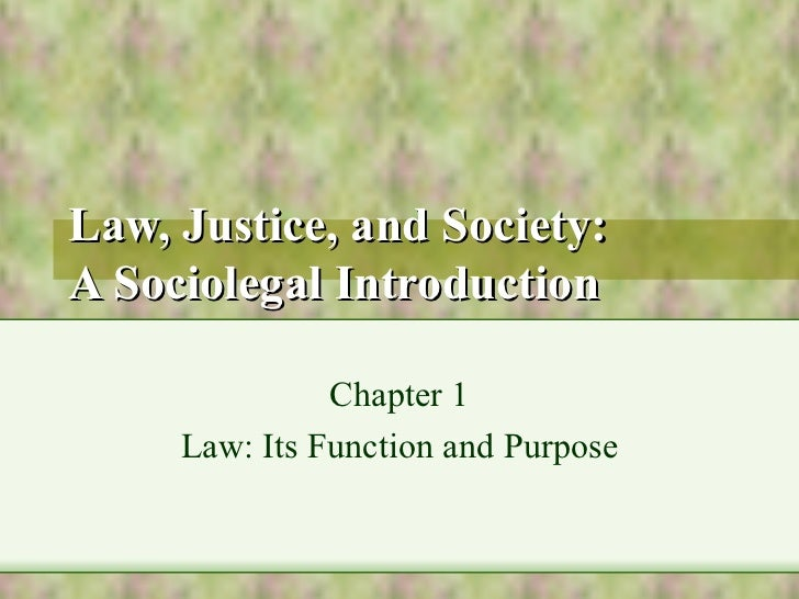 Law, Justice, and Society:A Sociolegal Introduction               Chapter 1     Law: Its Function and Purpose