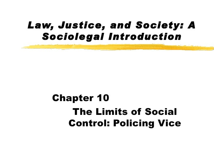 Law, Justice, and Society: A  Sociole gal Introduction    Chapter 10       The Limits of Social      Control: Policing Vice