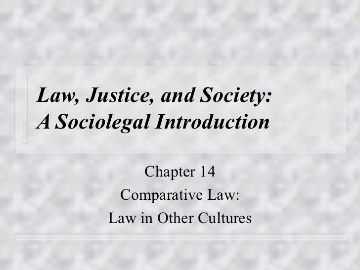 Law, Justice, and Society:A Sociolegal Introduction            Chapter 14        Comparative Law:       Law in Other Cultu...