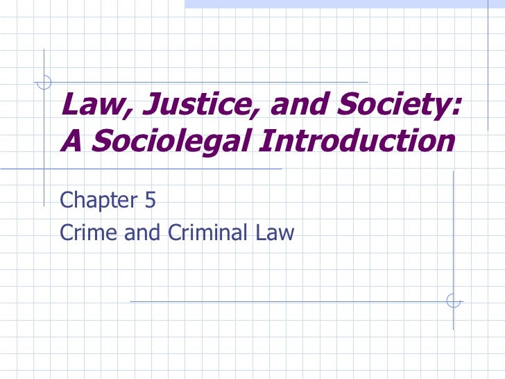 Law, Justice, and Society: A Sociolegal Introduction Chapter 5 Crime and Criminal Law