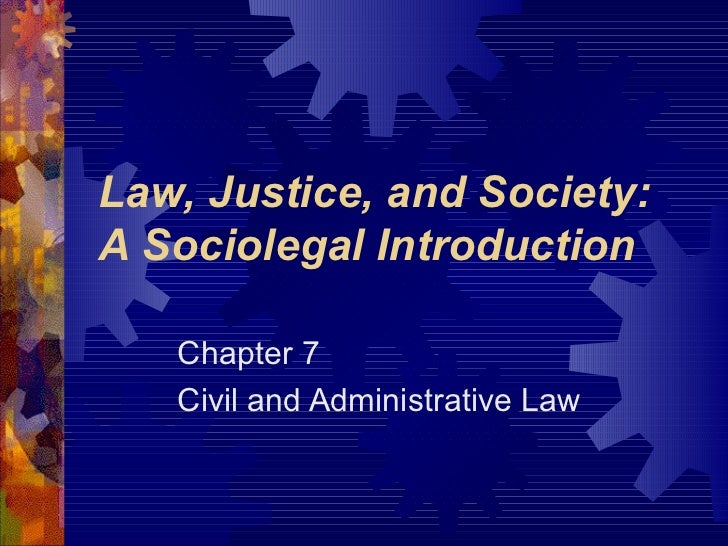 Law, Justice, and Society: A Sociolegal Introduction Chapter 7 Civil and Administrative Law