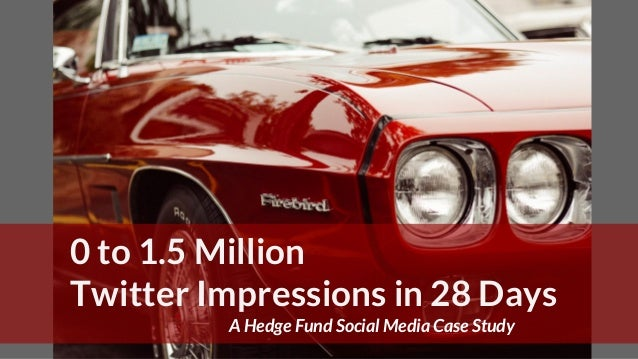 0 to 1.5 Million Twitter Impressions in 28 Days A Hedge Fund Social Media Case Study