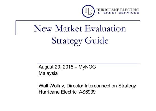 New Market Evaluation Strategy Guide August 20, 2015 – MyNOG Malaysia Walt Wollny, Director Interconnection Strateg...
