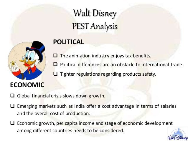 Walt Disney PEST Analysis POLITICAL  The animation industry enjoys tax benefits.  Political differences are an obstacle ...