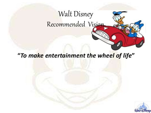 """Walt Disney Recommended Vision """"To make entertainment the wheel of life"""""""