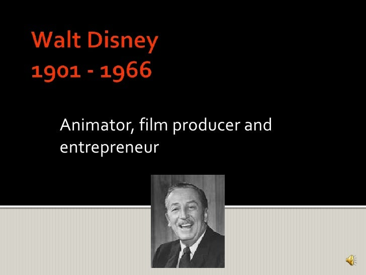 Walt Disney1901 - 1966<br />Animator, film producer and entrepreneur<br />