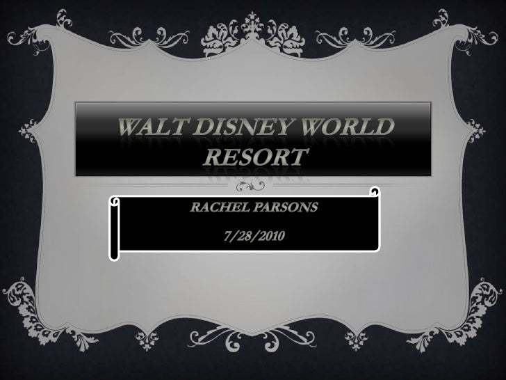 Walt Disney World resort<br />Rachel Parsons<br />7/28/2010<br />