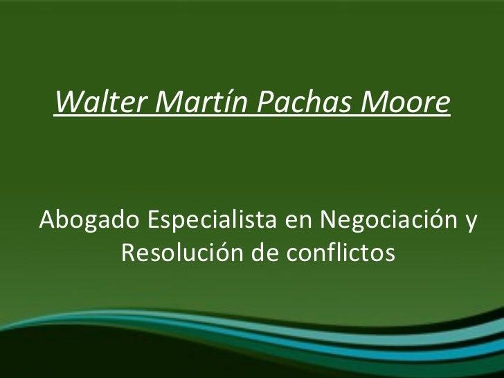 Walter Martín Pachas Moore Abogado Especialista en Negociación y Resolución de conflictos