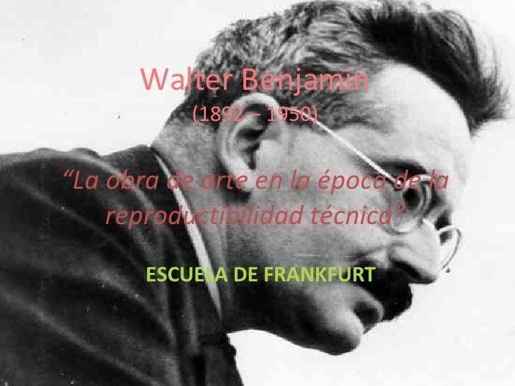 "Walter Benjamin (1892 – 1950) ""La obra de arte en la época de la reproductibilidad técnica"" ESCUELA DE FRANKFURT"