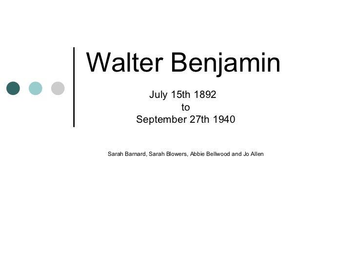 Walter Benjamin July 15th 1892  to September 27th 1940 Sarah Barnard, Sarah Blowers, Abbie Bellwood and Jo Allen