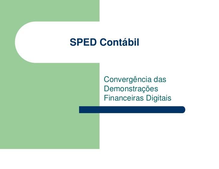 SPED Contábil         Convergência das       Demonstrações       Financeiras Digitais