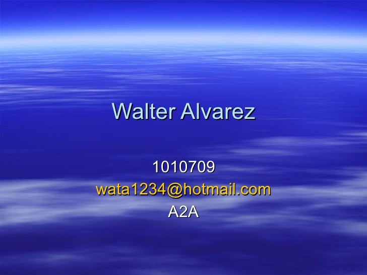 Walter Alvarez 1010709 [email_address] A2A