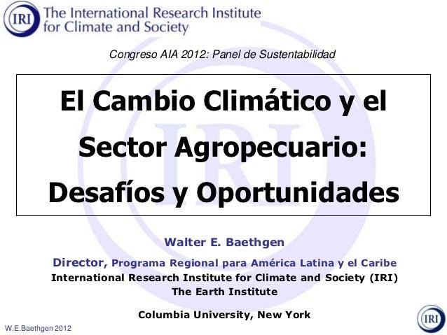 Congreso AIA 2012: Panel de Sustentabilidad             El Cambio Climático y el                    Sector Agropecuario:  ...