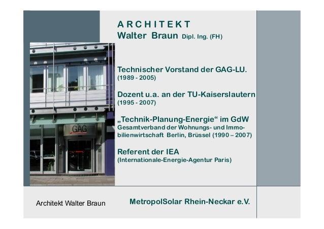 Architekt Walter Braun A R C H I T E K T Walter Braun Dipl. Ing. (FH) Technischer Vorstand der GAG-LU. (1989 - 2005) Dozen...