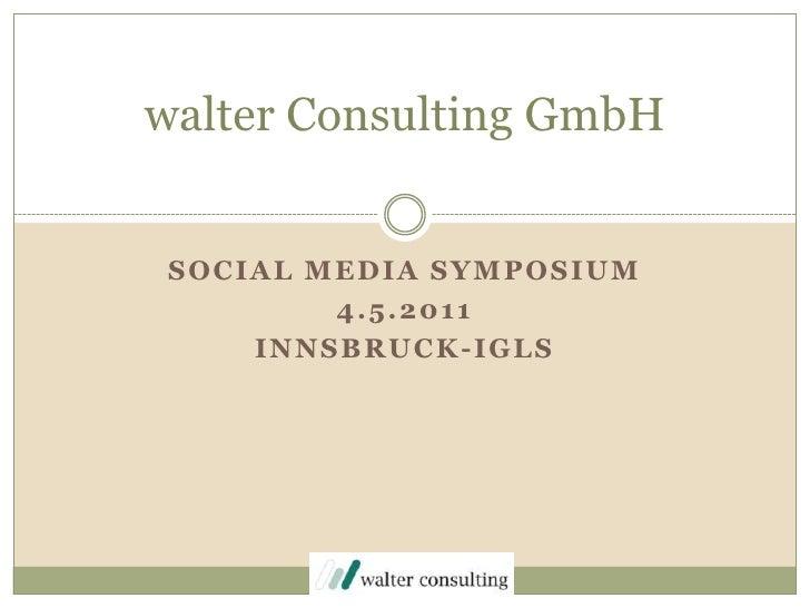 Social Media Symposium<br />4.5.2011<br />Innsbruck-IGLS<br />walter Consulting GmbH <br />