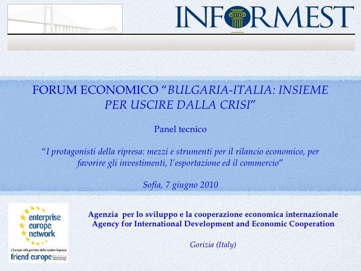 """FORUM ECONOMICO """" BULGARIA-ITALIA: INSIEME PER USCIRE DALLA CRISI """" Panel tecnico """" I protagonisti della ripresa: mezzi e ..."""