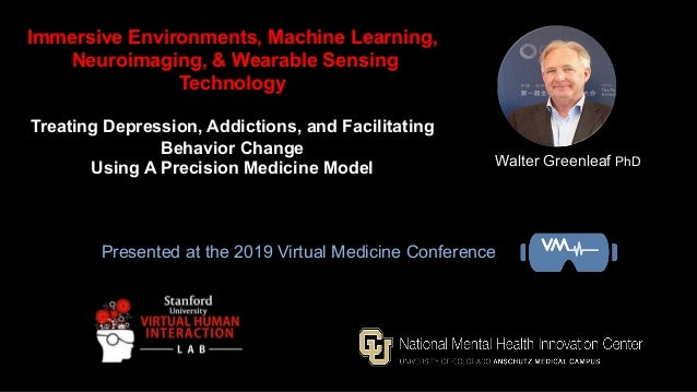 Walter Greenleaf PhD Immersive Environments, Machine Learning, Neuroimaging, & Wearable Sensing Technology Treating Depres...