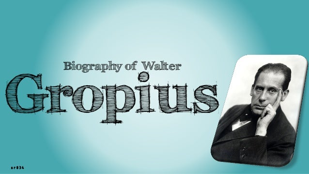 sr834 Biography of Walter Gropius