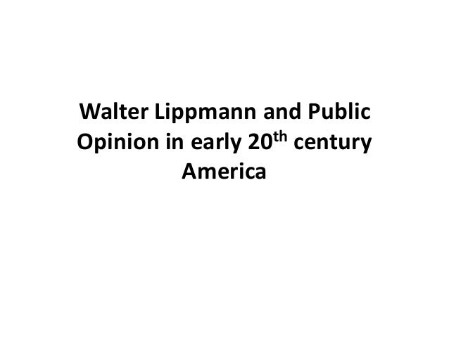 Walter Lippmann and PublicOpinion in early 20th century          America