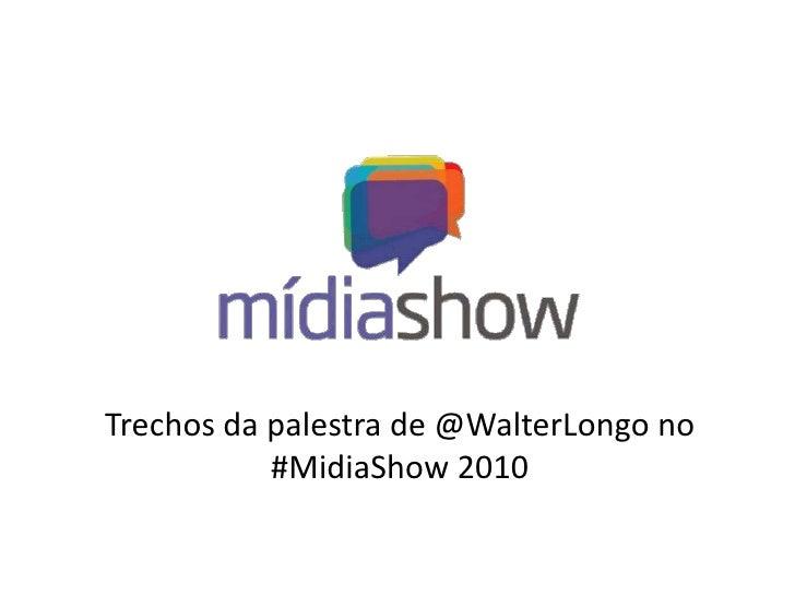 Trechosdapalestra de @WalterLongo no#MidiaShow 2010<br />