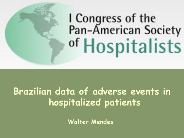 Brazilian data of adverse events in hospitalized patients Walter Mendes