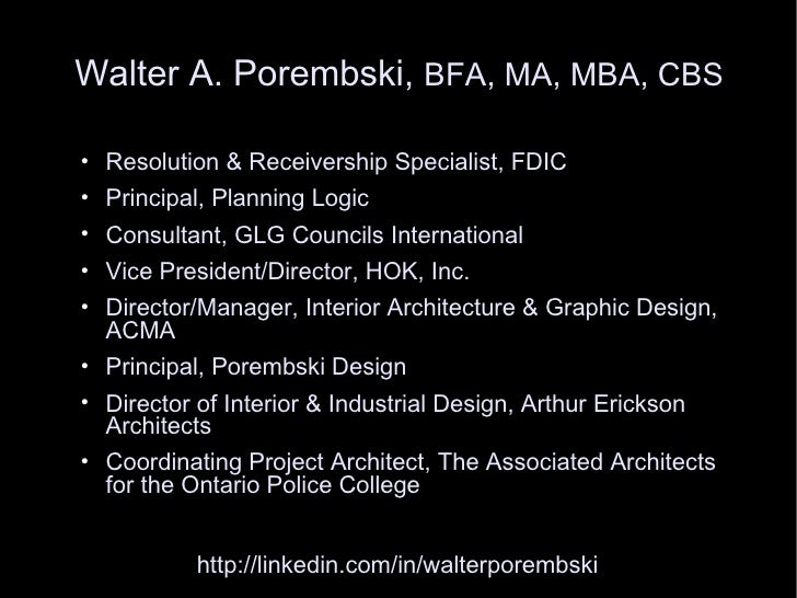 Walter A. Porembski, BFA, MA, MBA, CBS    Resolution & Receivership Specialist, FDIC    Principal, Planning Logic    Co...