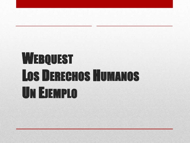 WEBQUESTLOS DERECHOS HUMANOSUN EJEMPLO