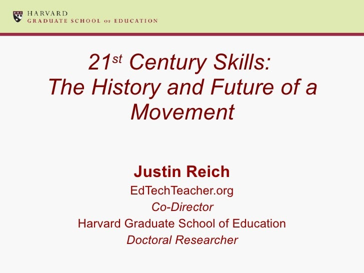 21 st  Century Skills:  The History and Future of a Movement Justin Reich EdTechTeacher.org Co-Director Harvard Graduate S...