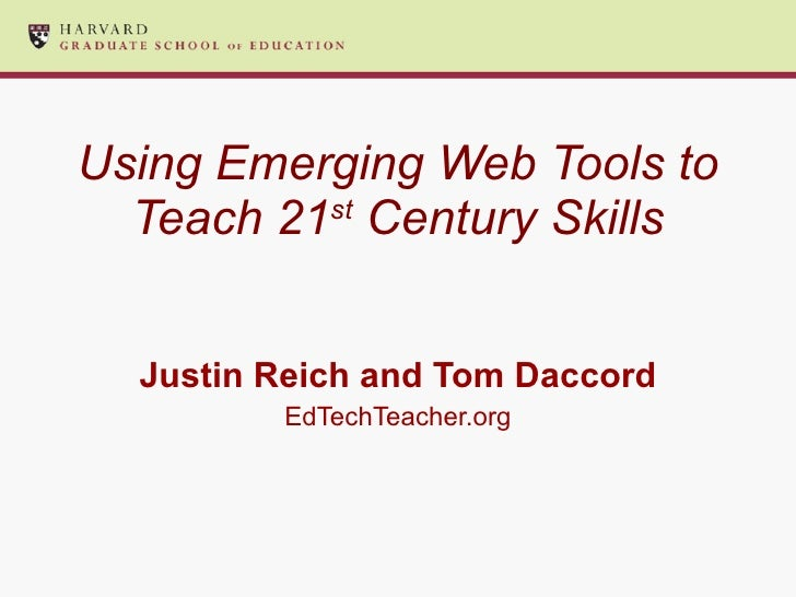 Using Emerging Web Tools to Teach 21 st  Century Skills Justin Reich and Tom Daccord EdTechTeacher.org