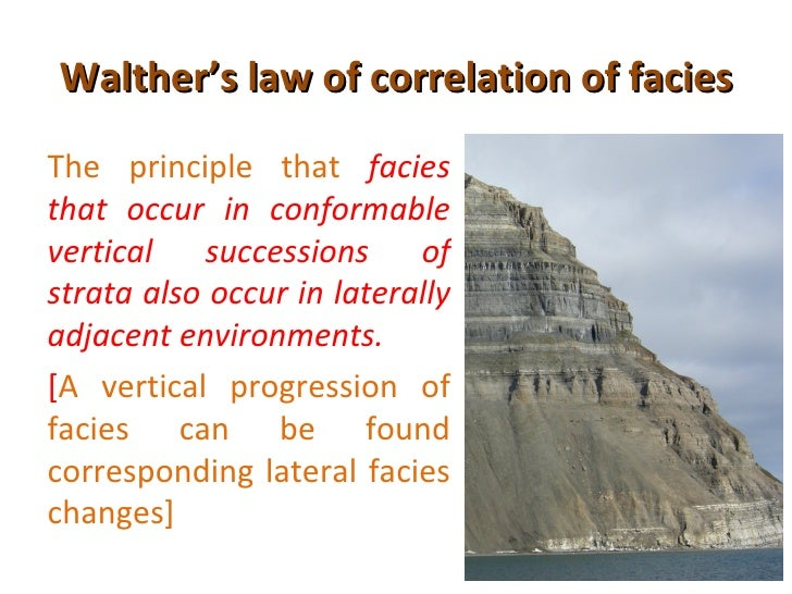Walther's law of correlation of faciesThe principle that faciesthat occur in conformablevertical successions ofstrata also...
