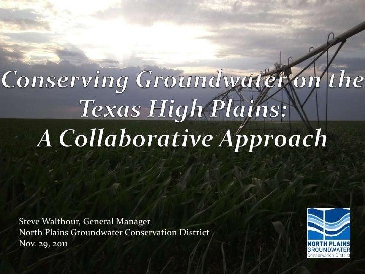 Steve Walthour, General ManagerNorth Plains Groundwater Conservation DistrictNov. 29, 2011